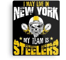 I May Live In New York. My Team Is Steelers. Metal Print