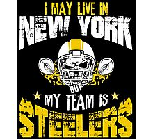 I May Live In New York. My Team Is Steelers. Photographic Print