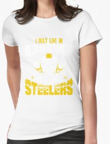 I May Live In Ohio. My Team Is Steelers. Womens Fitted T-Shirt