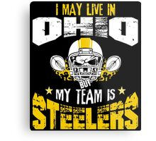I May Live In Ohio. My Team Is Steelers. Metal Print