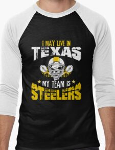 I May Live In Texas. My Team Is Steelers. T-Shirt