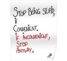 STOP BEING STUPID IF CONVENIENT;IF INCONVENIENT, STOP ANYWAY. Poster