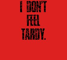 I DON'T FEEL TARDY. - STRIPES Unisex T-Shirt