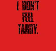 I DON'T FEEL TARDY. - STRIPES T-Shirt