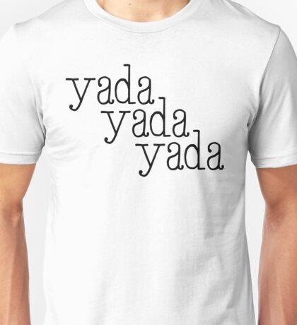 Yada, Yada, Yada... Unisex T-Shirt