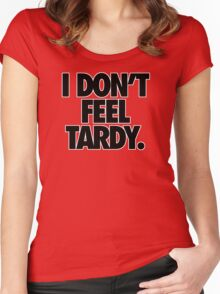 I DON'T FEEL TARDY. Women's Fitted Scoop T-Shirt