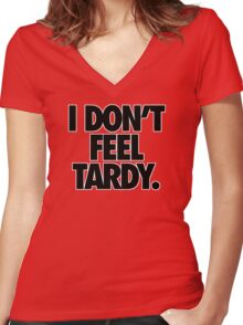 I DON'T FEEL TARDY. Women's Fitted V-Neck T-Shirt