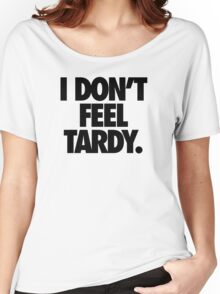 I DON'T FEEL TARDY. Women's Relaxed Fit T-Shirt