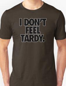 I DON'T FEEL TARDY. T-Shirt