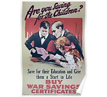 Are you saving for the childrenSave for their education and give them a start in life Buy war savings certificates 418 Poster