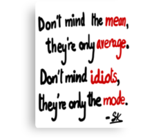 DON'T MIND THE MEAN AND THE MODE Canvas Print