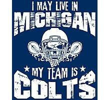 I May Live In Michigan. My Team Is Colts. Photographic Print