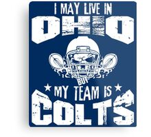 I May Live In Ohio. My Team Is Colts. Metal Print