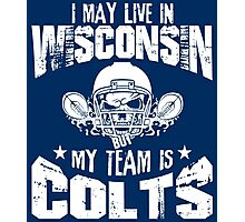 I May Live In Wisconsin. My Team Is Colts. Photographic Print