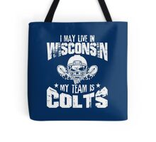 I May Live In Wisconsin. My Team Is Colts. Tote Bag