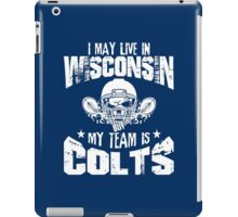 I May Live In Wisconsin. My Team Is Colts. iPad Case/Skin