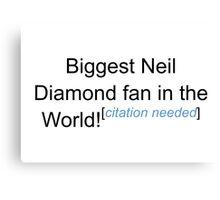 Biggest Neil Diamond Fan - Citation Needed Canvas Print