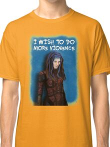 Illyria - I wish to do more violence Classic T-Shirt