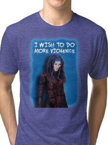 Illyria - I wish to do more violence Tri-blend T-Shirt