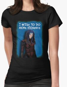 Illyria - I wish to do more violence Womens Fitted T-Shirt