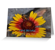 """"""" I love you even when your hurt """" Greeting Card"""