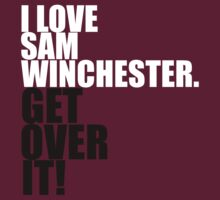 I love Sam Winchester. Get over it! by gloriouspurpose