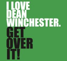 I love Dean Winchester. Get over it! by gloriouspurpose