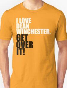 I love Dean Winchester. Get over it! Unisex T-Shirt
