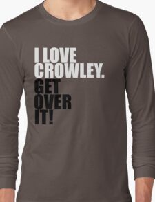 I love Crowley. Get over it! Long Sleeve T-Shirt