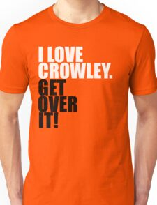 I love Crowley. Get over it! T-Shirt