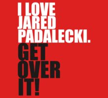 I love Jared Padalecki. Get over it! by gloriouspurpose