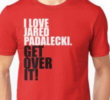 I love Jared Padalecki. Get over it! Unisex T-Shirt