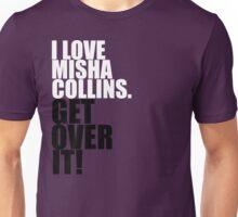 I love Misha Collins. Get over it! Unisex T-Shirt