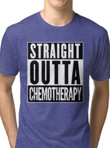 Straight Outta Chemotherapy Tri-blend T-Shirt