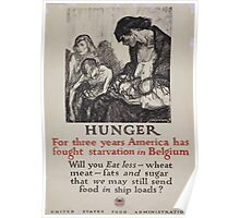 Hunger For three years America has fought starvation in Belgium Will you eat less wheat meat fats and sugar that we may still send food in ship loads 002 Poster