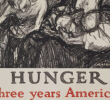 Hunger For three years America has fought starvation in Belgium Will you eat less wheat meat fats and sugar that we may still send food in ship loads 002 Sticker