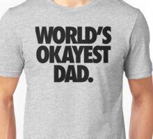 WORLD'S OKAYEST DAD. Unisex T-Shirt