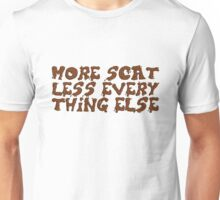 More Scat Less Everything Else  Unisex T-Shirt