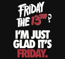 I'M JUST GLAD IT'S FRIDAY. by cpinteractive
