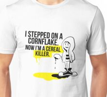 I stepped on a Cornflake, and now I am a cereal killer Unisex T-Shirt