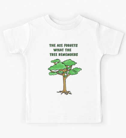 The Axe Forgets What The Tree Remembers Kids Tee