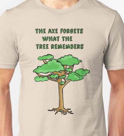 The Axe Forgets What The Tree Remembers Unisex T-Shirt