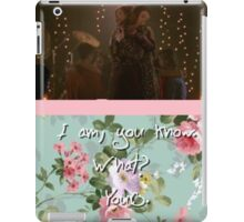 I am, you know. What?  Yours. iPad Case/Skin