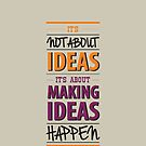 """It's not about ideas, it's about making ideas happen"" by ashkenazigal"