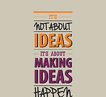 """""""It's not about ideas, it's about making ideas happen"""" by ashkenazigal"""