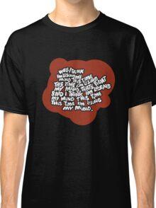 I think I'm losing my mind Classic T-Shirt
