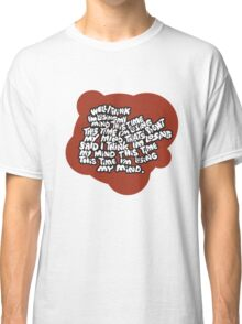 I think I'm losing my mind Classic T-Shirt
