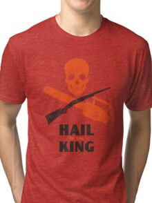 Hail to the King Tri-blend T-Shirt