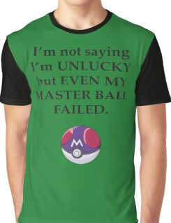 I'm not saying I'm unlucky but even my master ball failed Graphic T-Shirt