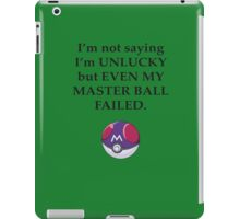 I'm not saying I'm unlucky but even my master ball failed iPad Case/Skin